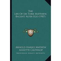 【预订】The Life of Sir Tobie Matthew, Bacon's Alter Ego (1907)