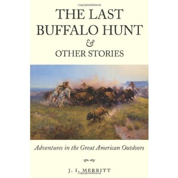 The Last Buffalo Hunt and Other Stories: Adventures in the Great American Outdoors [ISBN: 978-1591521051]美国发货无法退货,约五到八周到货