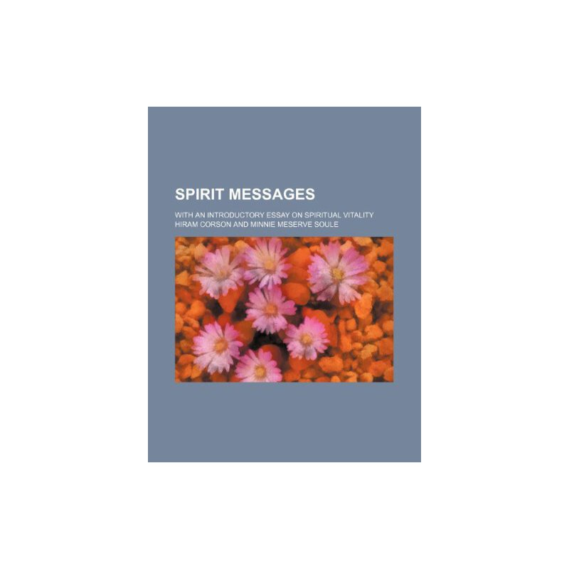 Spirit messages; with an introductory essay on spiritual vitality [ISBN: 978-1154939811] 美国发货无法退货,约五到八周到货