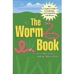 The Worm Book: The Complete Guide to Gardening and Composti