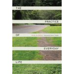 The Practice of Everyday Life [ISBN: 978-0520271456]