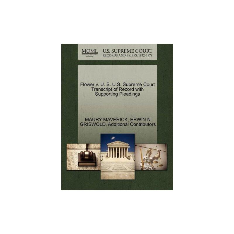 Flower v. U. S. U.S. Supreme Court Tran****** of Record with Supporting Pleadings [ISBN: 978-1270550549] 美国发货无法退货,约五到八周到货
