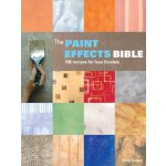 The Paint Effects Bible: 100 Recipes for Faux Finishes [ISB