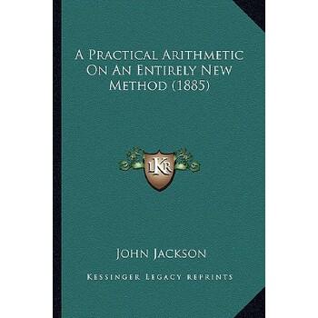 【预订】A Practical Arithmetic on an Entirely New Method (1885) 9781164543732 美国库房发货,通常付款后3-5周到货!
