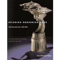 【预订】Bringing Modernism Home: Ohio Decorative Arts, 1890-1960