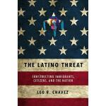 【预订】The Latino Threat: Constructing Immigrants, Citizens, a