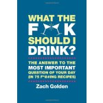 What the F*@# Should I Drink?: The Answers to Life's Most I