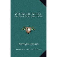 【预订】Wee Willie Winkie: And Other Child Stories (1901) 97811