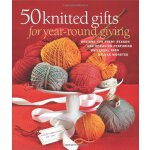 50 Knitted Gifts for Year-Round Giving: Designs for Every S