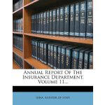 Annual Report Of The Insurance Department, Volume 11... [IS