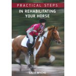 Practical Steps in Rehabilitating Your Horse [ISBN: 978-184
