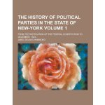 The History of Political Parties in the State of New-York;