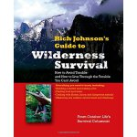 RICH JOHNSON'S GUIDE TO WILDERNESS SURVIVAL: How to Avoid T