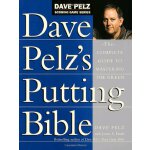 Dave Pelz's Putting Bible: The Complete Guide to Mastering