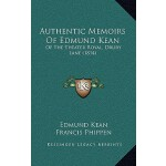 【预订】Authentic Memoirs of Edmund Kean: Of the Theater Royal,