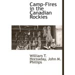 Camp-Fires in the Canadian Rockies [ISBN: 978-1117650616]