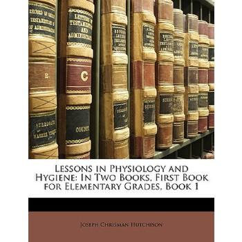 【预订】Lessons in Physiology and Hygiene: In Two Books, First Book for Elementary Grades, Book 1 预订商品,需要1-3个月发货,非质量问题不接受退换货。