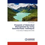 Prospects of Watershed Management by Using Geoinformatic Te