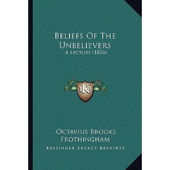 【预订】Beliefs of the Unbelievers: A Lecture (1876) 9781166604615 美国库房发货,通常付款后3-5周到货!