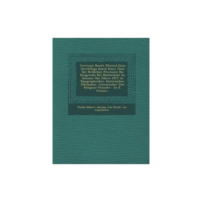 Vertraute Briefe W Hrend Eines Durchflugs Durch Einen Theil Der N Rdlichen Provinzen Des K Nigreichs Der Niederlande Im Sommer Des Jahres 1817: In Top (German Edition) [ISBN: 978-1286919699] 美国发货无法退货,约五到八周到货