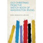 Old Christmas: from the Sketch Book of Washington Irving [I