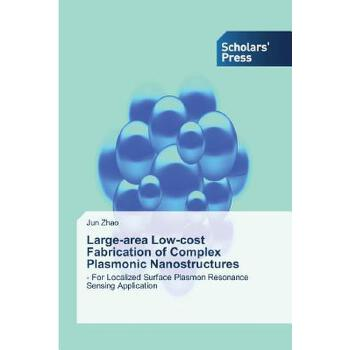 【预订】Large-Area Low-Cost Fabrication of Complex Plasmonic Nanostructures 美国库房发货,通常付款后3-5周到货!