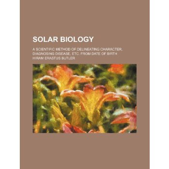 Solar biology; a scientific method of delineating character, diagnosing disease, etc. from date of birth [ISBN: 978-1236212511] 美国发货无法退货,约五到八周到货