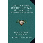 【预订】Office of Naval Intelligence, War Notes No 1-8: Informa