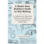 A Model Boat Builder's Guide to Sail Making - A Collection