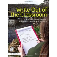 Write Out of the Classroom: How to use the 'real' world to inspire and create amazing writing [ISBN: 978-0415635288]