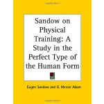 Sandow on Physical Training: A Study in the Perfect Type of