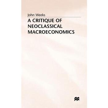 【预订】A Critique of Neoclassical Macroeconomics 美国库房发货,通常付款后3-5周到货!