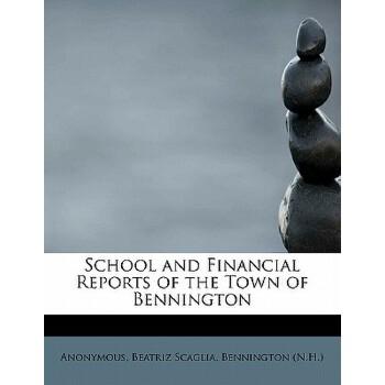 【预订】School and Financial Reports of the Town of Bennington 预订商品,需要1-3个月发货,非质量问题不接受退换货。