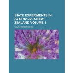 State Experiments in Australia & New Zealand Volume 1 [ISBN