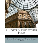 【预订】Ghosts & Two Other Plays 9781148503035