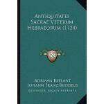 【预订】Antiquitates Sacrae Veterum Hebraeorum (1724) 978116606