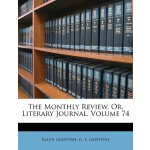 The Monthly Review, Or, Literary Journal, Volume 74 [ISBN: