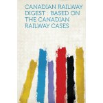 Canadian Railway Digest: Based on the Canadian Railway Case