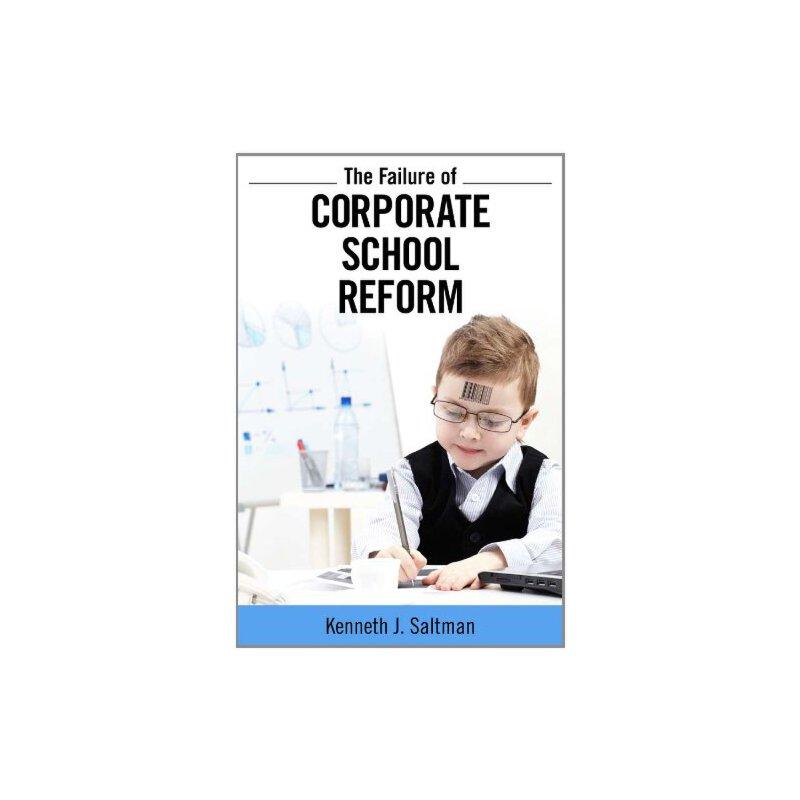 The Failure of Corporate School Reform (Critical Interventions: Politics, Culture, and the Promise of Democracy) [ISBN: 978-1612052090] 美国发货无法退货,约五到八周到货