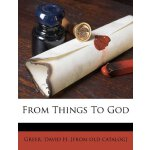 From Things To God [ISBN: 978-1247917481]