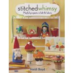 Stitched Whimsy: A Playful Pairing of Felt & Fabric [ISBN: