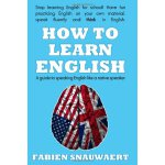 How To Learn English: A guide to speaking English like a na