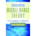 Generating Middle Range Theory: From Evidence to Practice (