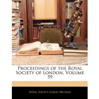 Proceedings of the Royal Society of London, Volume 59 [ISBN