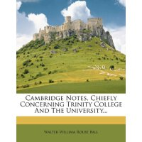 Cambridge Notes, Chiefly Concerning Trinity College And The