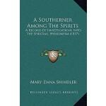 【预订】A Southerner Among the Spirits: A Record of Investigati