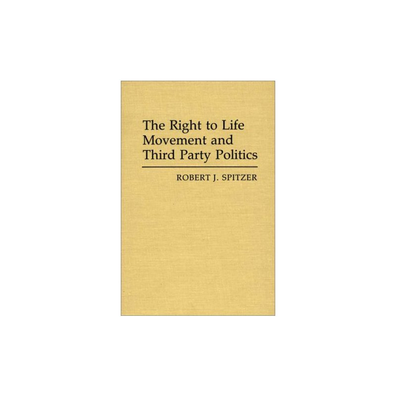 The Right to Life Movement and Third Party Politics (Contributions in Political Science) [ISBN: 978-0313253904] 美国发货无法退货,约五到八周到货