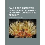 Italy in the nineteenth century and the making of Austria--