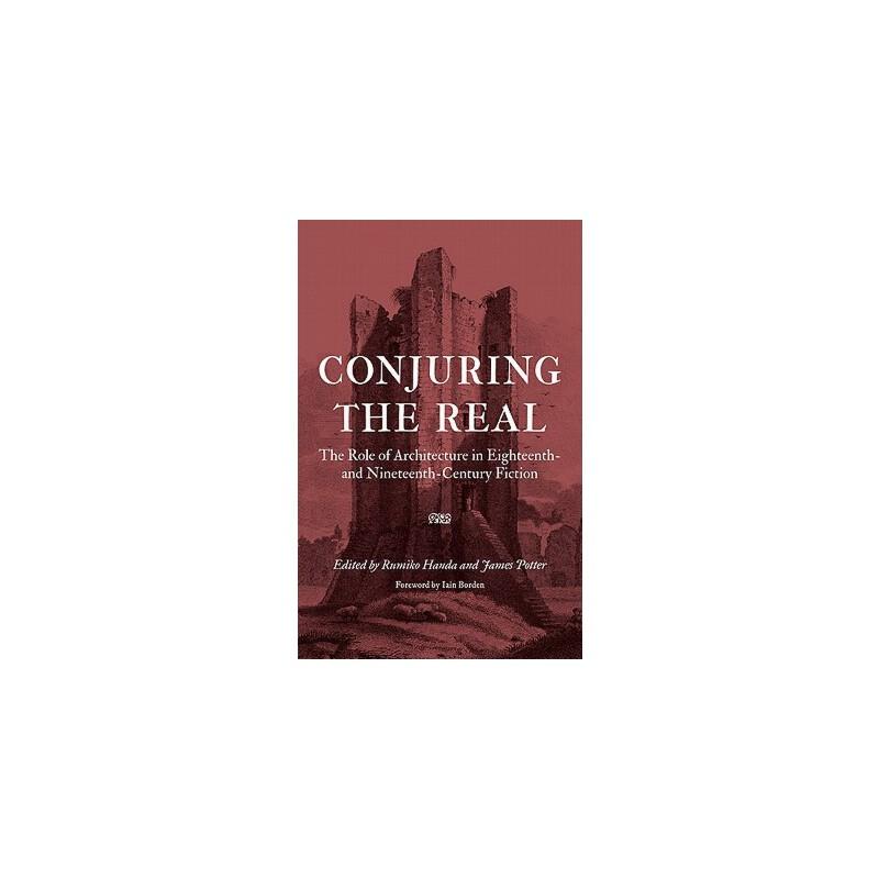 【预订】Conjuring the Real: The Role of Architecture in Eighteenth- and Nineteenth-Cent... 美国库房发货,通常付款后3-5周到货!