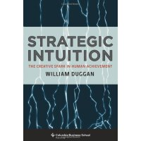 Strategic Intuition: The Creative Spark in Human Achievement (Columbia Business School Publishing) [ISBN: 978-0231142694]